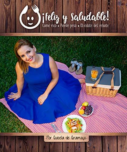 Feliz y Saludable: Come rico, pierde peso y olvídate del rebote por Guisela de Gramajo
