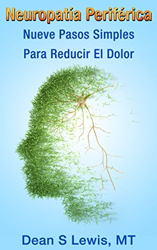 Neuropatía Periférica: Nueve Pasos Simples Para Reducir El Dolor