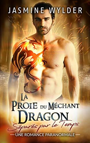 La Proie du Méchant Dragon: Une Romance Paranormale (Séparés par le Temps t. 8)