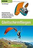Gleitschirmfliegen: Praxiswissen für Anfänger und Profis zu Ausrüstung, Flugtechnik und Streckenfliegen. Das perfekte Lehrbuch mit allen Infos zur Theorie und Praxis. - Toni Schlager