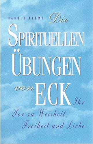 Die spirituellen Übungen von ECK: Ihr Tor zu Weisheit, Freiheit und Liebe
