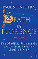 Death in Florence: The Medici, Savonarola and the Battle for the Soul of Man
