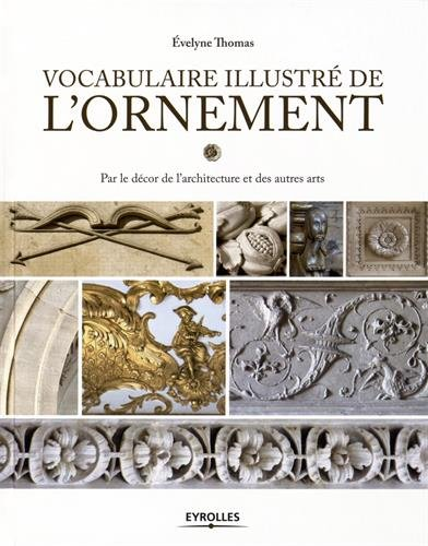 Vocabulaire illustré de l'ornement: Par le décor de l'architecture et des autres arts. par Evelyne THOMAS