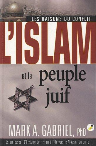 L'islam et le peuple juif : Les raisons du conflit por Mark A. Gabriel
