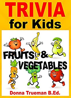 Trivia for Kids - Fruits & Vegetables by [Trueman B.Ed., Donna]