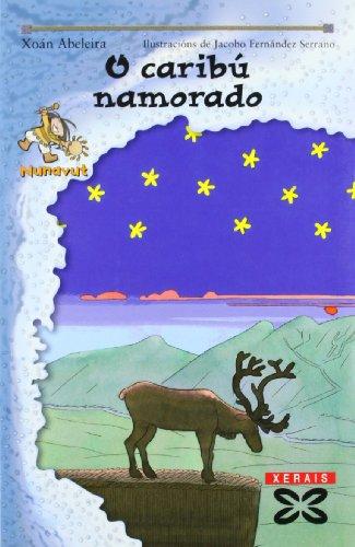 O caribú namorado (Infantil E Xuvenil - Sopa De Libros - As Aventuras De Nunavut) por Xoán Abeleira