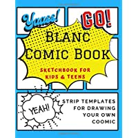 Blank Comic Book: Draw Your Own Comic Strips For Teens, Variety Of Templates, Create Your Own Comics, Story, A Large Notebook and Sketchbook for Kids ... For Writing, Painting, Sketching or Doodling