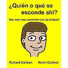 ¿Quién o qué se esconde ahí? Wer oder was versteckt sich da drüben? : Libro ilustrado para niños Español (Latinoamérica)/Alemán Edición bilingüe
