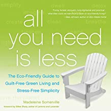 All You Need Is Less: The Eco-friendly Guide to Guilt-Free Green Living and Stress-Free Simplicity (English Edition)