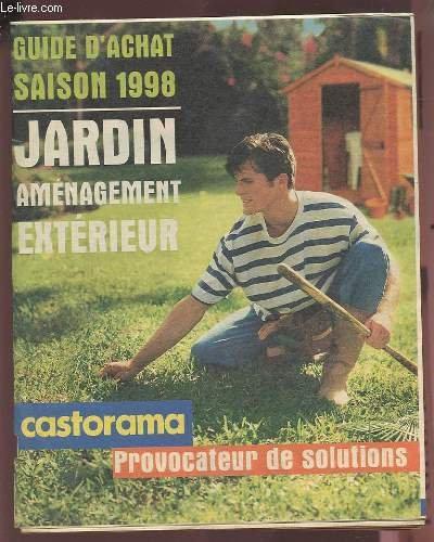 GUIDE D'ACHAT SAISON 1998 - JARDIN AMENAGEMENT EXTERIEUR - CASTORAMA PROVOCATEUR DE SOLUTIONS.
