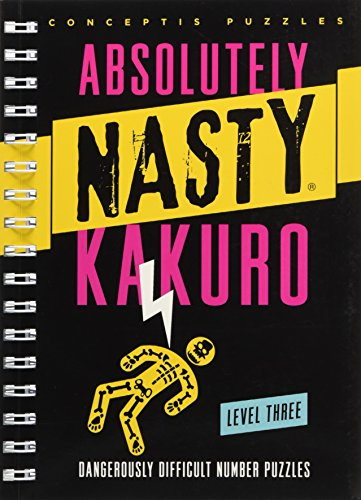 Absolutely Nasty (R) Kakuro Level Three: Dangerously Difficult Number Puzzles