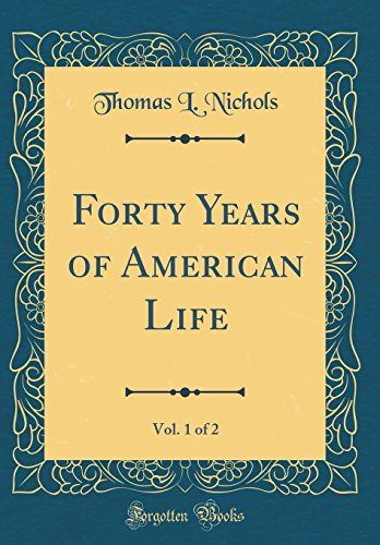 Forty Years of American Life, Vol. 1 of 2 (Classic Reprint)