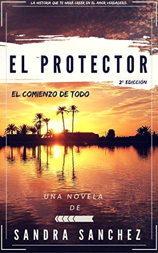 El Protector: El Comienzo de Todo (1 nº 2) por Sandra Sanchez