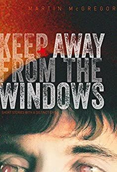 Keep Away From The Windows: The Complete Collection: Extreme Edition by [McGregor, Martin]
