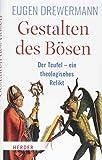 Gestalten des Bösen: Der Teufel ? ein theologisches Relikt - Eugen Drewermann