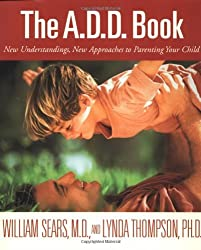The A.D.D. Book: New Understandings, New Approaches to Parenting Your Child by William Sears (1998-03-30)