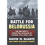 The Battle for Belorussia: The Red Army's Forgotten Campaign of October 1943 - April 1944 (Modern War Studies (Hardcover))
