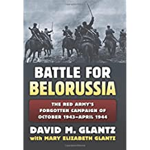 Battle for Belorussia: The Red Army's Forgotten Campaign of October 1943-April 1944