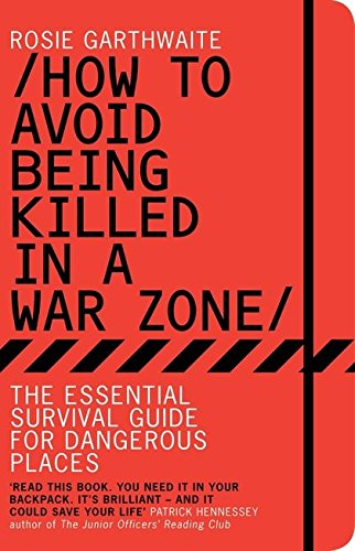 How to Avoid Being Killed in a War Zone: The Essential Survival Guide for  Dangerous Places [Lingua Inglese]