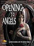 Opening To Angels - Guardian Angels and the Angelic Realm
