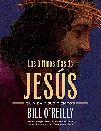 Los Últimos días de Jesús (The Last Days of Jesus) por Bill O'Reilly