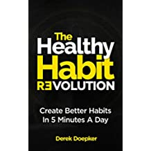The Healthy Habit Revolution: The Step by Step Blueprint to Create Better Habits in 5 Minutes a Day (English Edition)