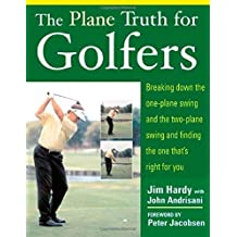 The Plane Truth for Golfers: Breaking Down the One-plane Swing and the Two-Plane Swing and Finding the One That's Right for You by Jim Hardy (2005-03-24)