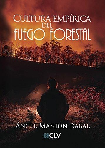 Cultura empírica del fuego forestal eBook: Ángel Manjon Rabal ...
