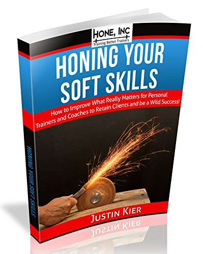 Honing Your Soft Skills: How to Improve What Really Matters for Personal Trainers and Coaches (English Edition) por Justin Kier