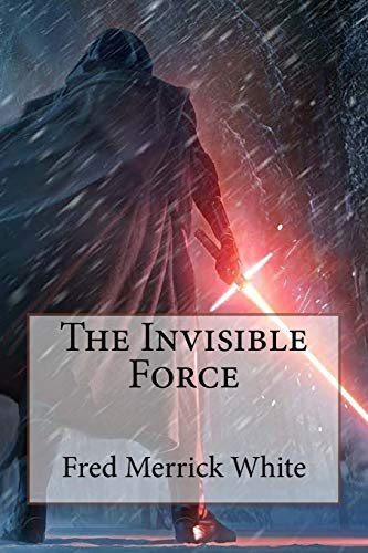 The Invisible Force Fred Merrick White
