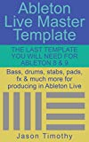 Ableton Live Master Template: The Last Template you will need for Ableton 8 & 9 (Music Habits Book 10) (English Edition)