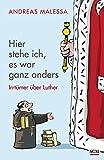 Hier stehe ich, es war ganz anders: Irrtümer über Luther