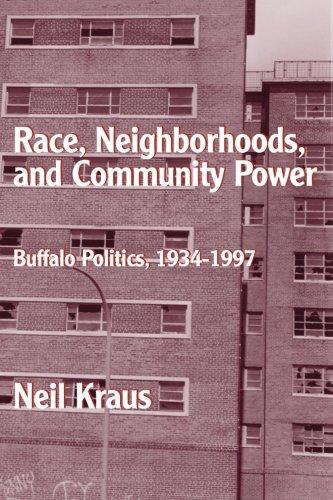 Race, Neighborhoods, and Community Power: Buffalo Politics, 1934-1997 -