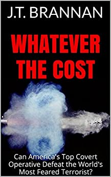 WHATEVER THE COST: Can America's Top Covert Operative Defeat the World's Most Feared Terrorist? (Mark Cole Book 2) by [Brannan, J.T.]