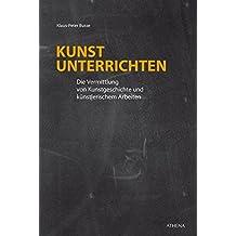 Kunst unterrichten: Die Vermittlung von Kunstgeschichte und künstlerischem Arbeiten (Dortmunder Schriften zur Kunst | Studien zur Kunstdidaktik, Band 14)