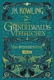 Phantastische Tierwesen: Grindelwalds Verbrechen (Das Originaldrehbuch) (Phantastische Tierwesen und wo sie zu finden sind: Die Originaldrehbücher) - J.K. Rowling