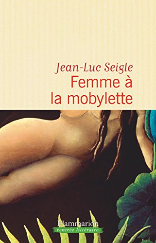 Femme à la mobylette : roman. suivi de A la recherche du sixième continent | Seigle, Jean-Luc (1963?-....). Auteur