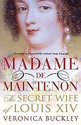 Madame de Maintenon: The Secret Wife of King Louis XIV
