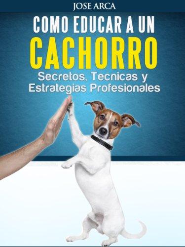 Como Educar a un Cachorro por Jose Arca