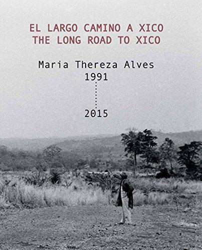 El largo camino a Xico = The long road to Xico: Maria Thereza Alves, 1991 - 2015