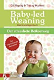 Baby-led Weaning - Das Grundlagenbuch: Der stressfreie Beikostweg - Gill Rapley, Tracey Murkett