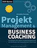 Projektmanagement & Business Coaching: Grundlagen des agilen Projektmanagements mit Methoden des Systemischen Coachings