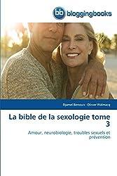La bible de la sexologie tome 3: Amour, neurobiologie, troubles sexuels et prévention