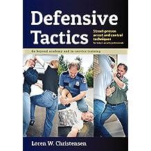Defensive Tactics: Street-Proven Arrest and Control Techniques (English Edition)