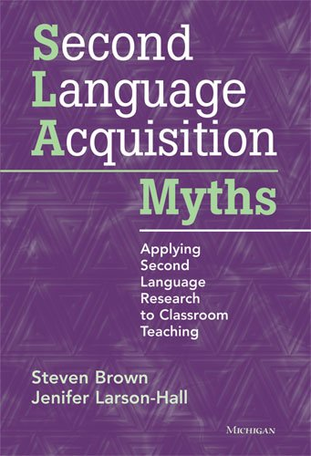 Second Language Acquisition Myths: Applying Second Language Research to Classroom Teaching por Steven Brown