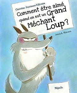 vignette de 'Comment être aimé quand on est un grand méchant loup ? (Christine Naumann-Villemin)'