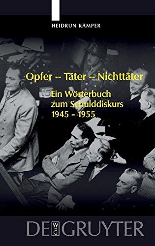 Opfer - Täter - Nichttäter: Ein Worterbuch Zum Schulddiskurs 1945-1955