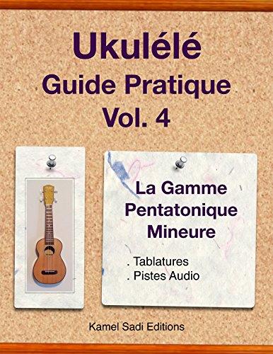 Ukulele Guide Pratique Vol. 4: La Gamme Pentatonique Mineure par Kamel Sadi