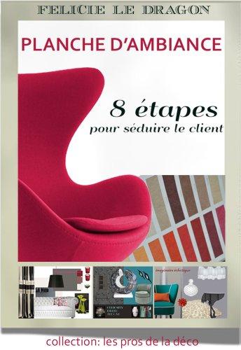 Planche d'ambiance - 8 étapes pour séduire le client (Les pros de la déco) par Bénédicte Régimont