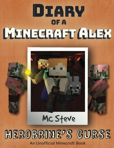 Diary of a Minecraft Alex Book 1: Herobrine's Curse (An Unofficial Minecraft Diary (Hoodie Creeper Kinder)